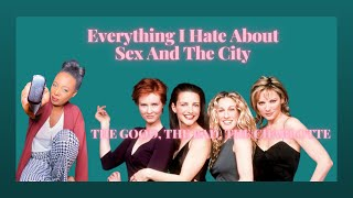 Everything I Hate About Sex And The City
