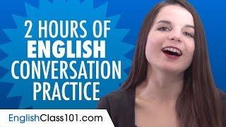 2 Hours of English Conversation Practice - Improve Speaking Skills
