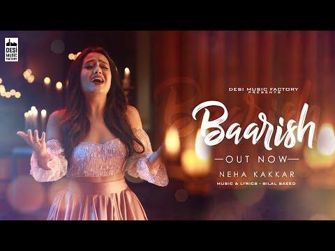 Baarish ( Full Video ) Neha Kakkar    Bilal Saeed    Desi Music Factory