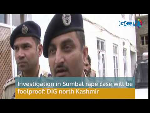 Investigation in Sumbal rape case will be foolproof: DIG north Kashmir