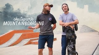 HOW TO MOUNTAINBOARD AT THE SKATEPARK