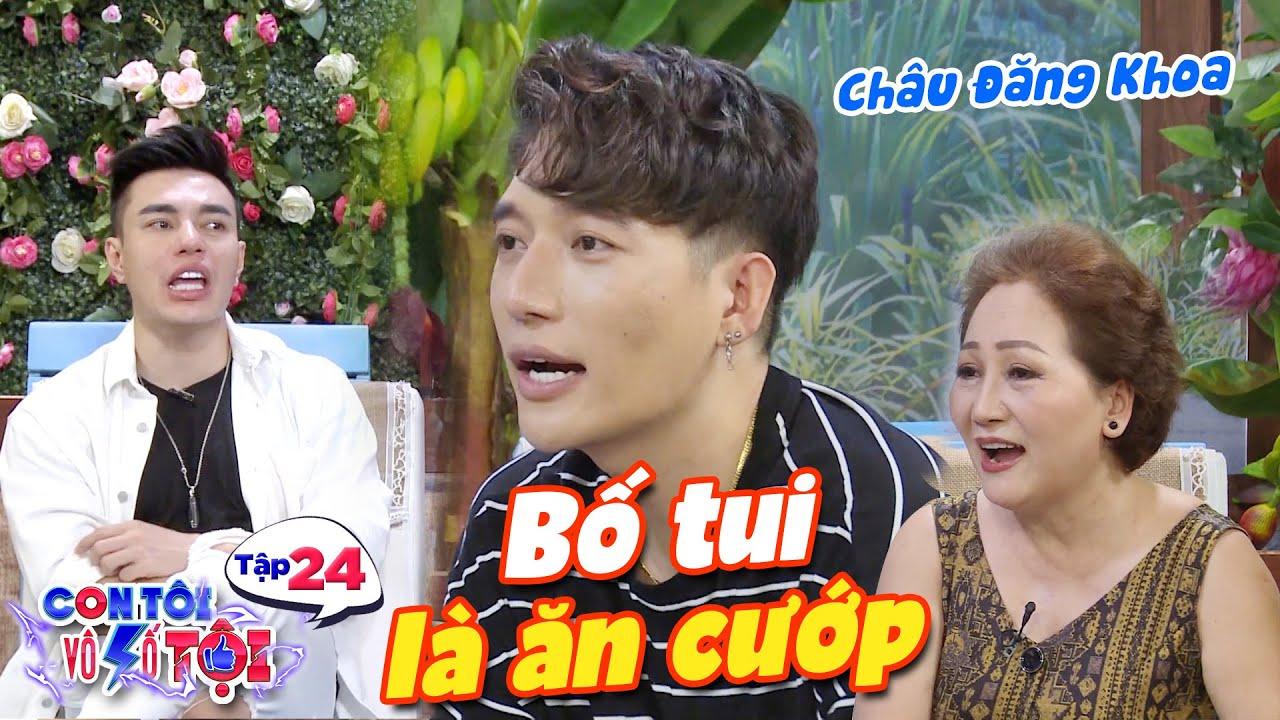 Con tôi vô số tội|Tập 24: Châu Đăng Khoa tự hào khoe bố làm ăn cướp khiến Dương Lâm vã mồ hôi hột