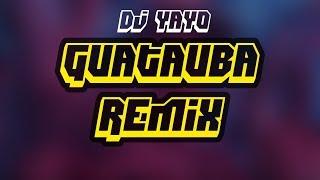 🔥 GUATAUBA REMIX | DJ YAYO ✘ COSCULLUELA 🔥