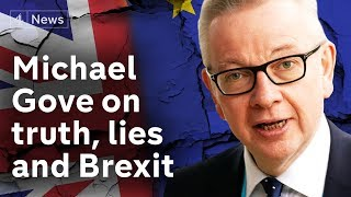 Michael Gove interview on truth, lies and Brexit