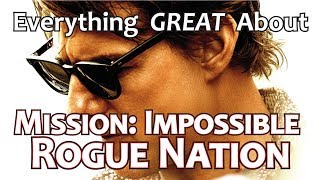 Everything GREAT About Mission: Impossible Rogue Nation!