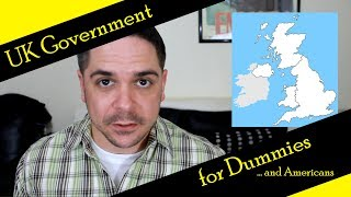 UK Government for Dummies... and Americans...