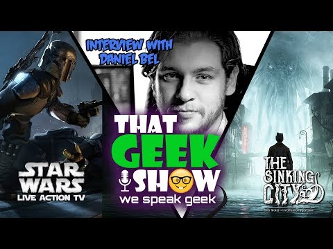 daniel-bel-star-wars-live-action-show-the-sinking-city-that-geek-show-episode-10