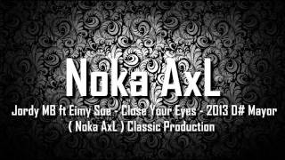 Jordy MB Ft Eimy Sue - Close Your Eyes - 2013 D# Mayor ( Noka AxL ) Classic Production