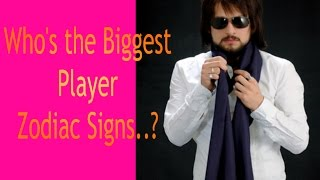 Who's the Biggest Player.. Zodiac Signs?