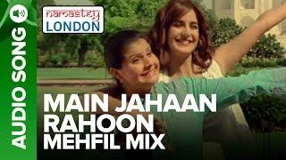MAIN JAHAAN RAHOON - MEHFIL MIX | Namastey London