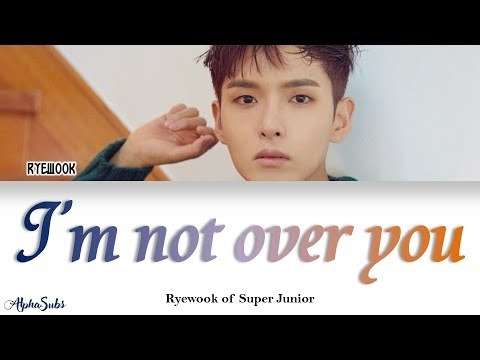 Ryeowook (려욱) Of Super Junior - I'm Not Over You (너에게) Color Coded Lyrics/가사 [Han|Rom|Eng]