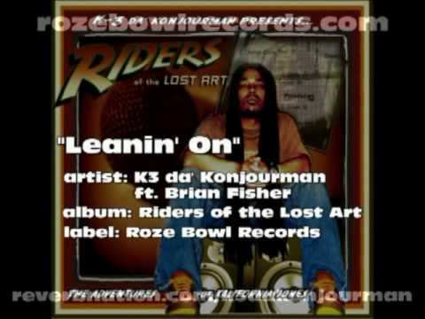 "K3 da Konjourman - ""Leanin' On"" ft. Brian Fisher - Riders of the Lost Art LP (full song).mp4"