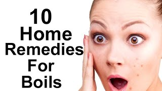 10 Home Remedies For Boils - How To Get Rid of Boils Naturally At Home