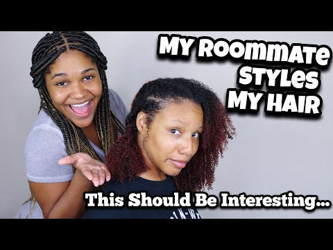 MY ROOMMATE STYLES MY NATURAL HAIR | This Should Be Interesting...