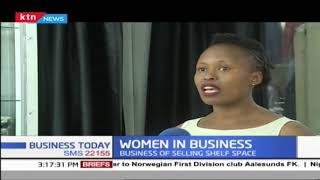 WOMEN IN BUSINESS: Kenyan business lady selling shelf space | Business Today
