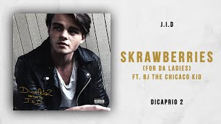 J.I.D - Skrawberries [For da Ladies] Ft. BJ the Chicago Kid (DiCaprio 2)