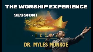 Dr. Myles Munroe | The WORSHIP Experience: Session 1