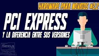 PCI EXPRESS Y LAS DIFERENCIAS ENTRE SUS VERSIONES | Hardware Para Novatos
