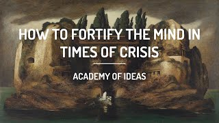 How to Fortify the Mind in Times of Crisis