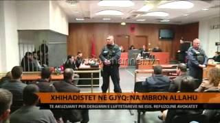 Xhihadistët refuzojnë avokatët në gjyq: Na mbron Allahu! - Top Channel Albania - News - Lajme