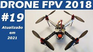 Drone FPV BOM e BARATO 2018 - Vídeo EXTRA em 2021
