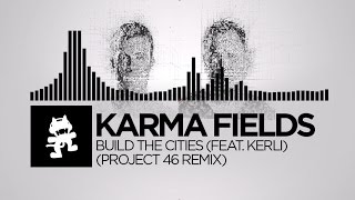 Karma Fields - Build The Cities (feat. Kerli) (Project 46 Remix) [Monstercat Release]