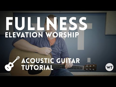 Fullness - Elevation Worship - Acoustic guitar tutorial