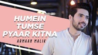 Humein Tumse Pyaar Kitna (Acoustic)   Armaan Malik