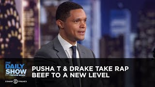 Pusha T & Drake Take Rap Beef to a New Level - Between the Scenes   The Daily Show