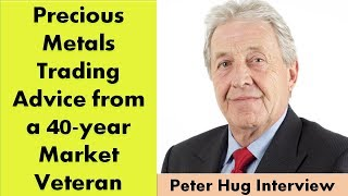 Peter Hug | Precious Metals Trading Advice from a 40-year Veteran