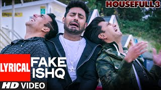 FAKE ISHQ Full Song with Lyrics | HOUSEFULL 3 | T-Series