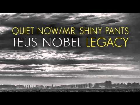 Quiet Now / Mr. Shiny Pants - Teus Nobel (LEGACY) online metal music video by TEUS NOBEL
