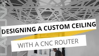 Creating A Custom Drop Ceiling - Wesley November Using A CNC Machine