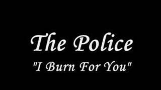 The Police   I Burn For You