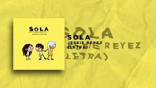Jessie Reyez   Sola (LYRICS) LETRA