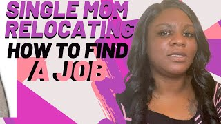 Single Mother Relocating| 3 Ways To Find A Job Before Moving
