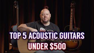 The Top 5 Acoustic Guitars Under $500   Alamo Music Center