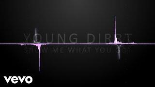 Young Dirrt - Show Me Watchu Got (Audio) - zing_hood