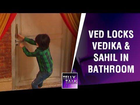 Ved locks Vedika and Sahil in bathroom | Aap Ke Aa Jane Se