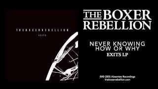 The Boxer Rebellion - Never Knowing How Or Why (Exits LP)