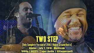 Two Step - 7/2/16 - Alpine - [Multicam/1080p60fps] - (Higher Ground Outro) - Dave Matthews Band
