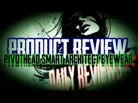 Pivothead SMART Architect Edition Review   Daily Reviews