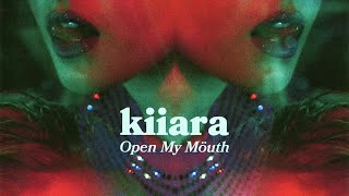 Kiiara   Open My Mouth [Official Audio]