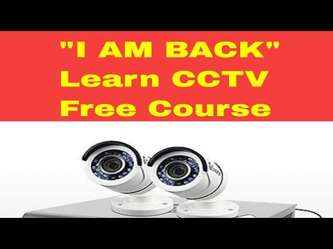 I am back - Learn CCTV ONLINE Free Course - YouTube