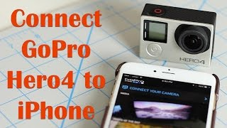 How to Connect GoPro Hero4 to your iPhone using GoPro App