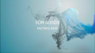SÜM GOODS| Factory Sesh
