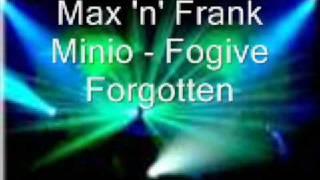 Max n Frank Minio - forgive forgotten