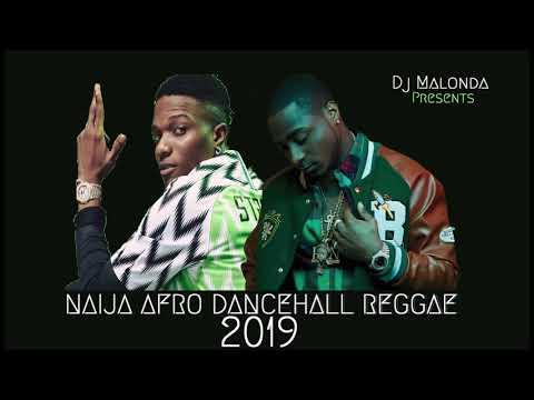 Naija Afro Dancehall Reggae 2019 Mixed by Dj Malonda ft Davido   Wizkid   Patoranking   Timaya