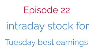 episode 22, tuesday intraday stock | best earning stocks.