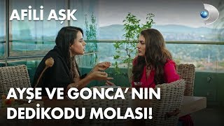 Ayşe ve Gonca'nın dedikodu molası! - Afili Aşk 17. Bölüm